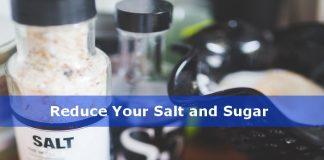 Reduce sugar and salt